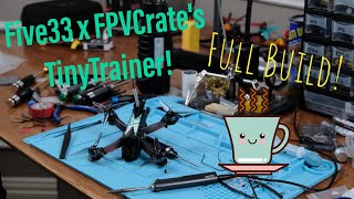 Five33 x GetFPV's FPVCrate Tiny Trainer Spec Kit! Full Drone Build