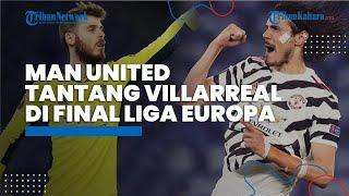 Performa Gemilang De Gea & Cavani Antar Man United ke Final Europa League, MU akan Hadapi Villareal