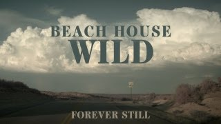 "Beach House - ""Wild"" - Forever Still"