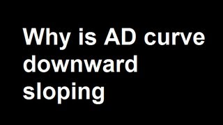 Why is AD curve downward sloping