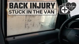 Back Injury And Can't Move | Life In A Cargo Van