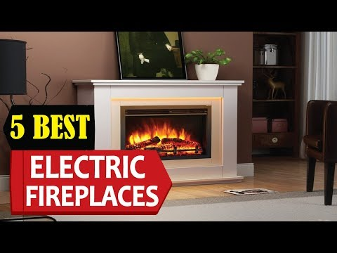 5 Best Electric Fireplaces 2018 | Best Electric Fireplace Reviews | Top 5 Electric Fireplaces