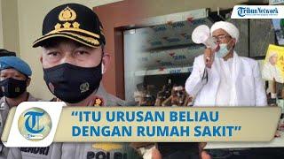 Tanggapan Kapolresta Bogor Kota soal Habib Rizieq Keluar dari RS Ummi: Itu Urusan Beliau dengan RS