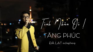 TÌNH NHÂN ƠI ! - TĂNG PHÚC [LIVE] | Minishow Nước Mắt | Đà Lạt