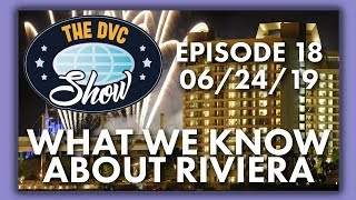 What We Know About Riviera | The DVC Show | 06/24/19