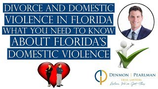 Divorce and Domestic Violence in Florida - What You Need to Know About Florida's Domestic Violence