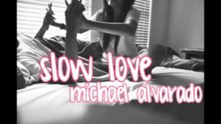Slow Love   Michael Alvarado.