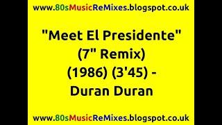 """""""Meet El Presidente"""" (7"""" Remix) - Duran Duran   80s Club Mixes   80s Club Music   80s Dance Music"""
