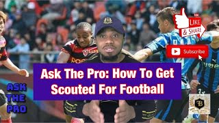 Ask The Pro: How To Get Scouted For Football – How To Get Scouted In Soccer – Hacks