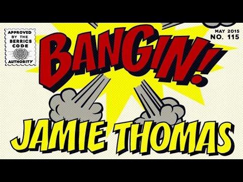 Jamie Thomas - Bangin!