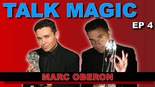 Marc Oberon Magic Interview - Talk Magic | EP4