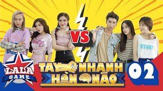 TAY NHANH HƠN NÃO | TẬP 2 : Pinky đụng độ Lê Chi, Cặp đôi Mì Up đối đầu kịch tính | LA LA GAME