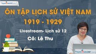 Ôn tập lịch sử Việt Nam 1919 - 1929 - Lịch sử 12 - Cô Lê Thu