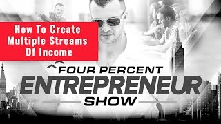 How To Create Multiple Streams of Income - The FourPercent Entrepreneur - Vick Strizheus