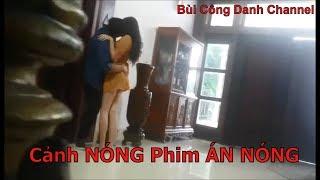 Phim ÁN NÓNG| Cảnh nóng bị quay lén| Hậu trường | BÙI CÔNG DANH