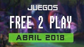 Juegos FREE-TO-PLAY ABRIL 2018 - Nuevos lanzamientos #BattleRoyale #MMO #RTS