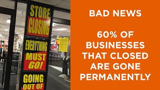 60% of small businesses that closed during the pandemic will never reopen.