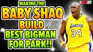 BEST BIGMAN BUILD FOR PARKS!!! BABY SHAQ BUILD! GLASS CLEANING FINISHER! NBA 2K21