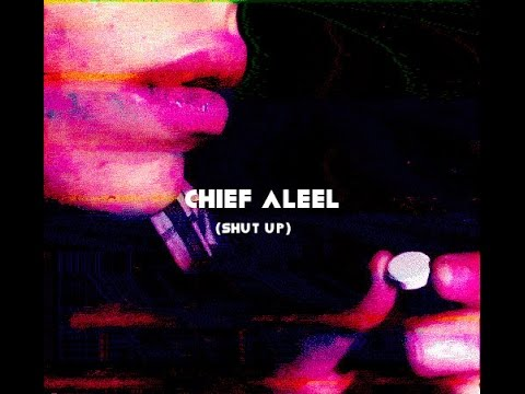 Chief Aleel – Shut Up: Music