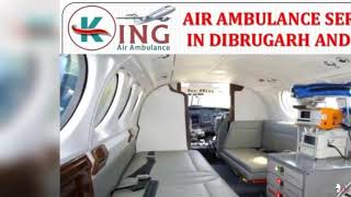 Book Demandable Air Ambulance Services in Dibrugarh and Patna by King