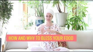 Conscious eating habits: How to bless your food.