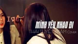 Mình Yêu Nhau Đi (Cover) - Thái Tuyết Trâm