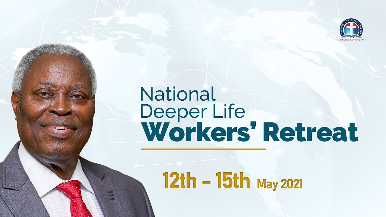 Deeper Life National Workers Retreat 2021 15 May 2021