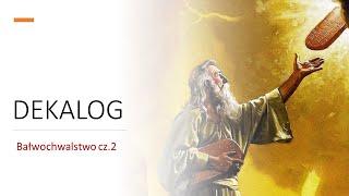 Dekalog – Bałwochwalstwo cz.2