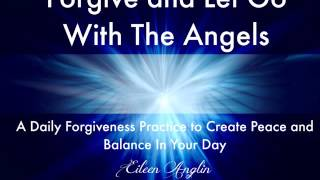 Forgive and Let Go with the Angels- A Daily Forgiveness Practice