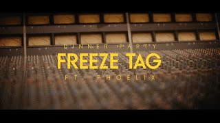 Dinner Party - Freeze Tag (feat. Phoelix)
