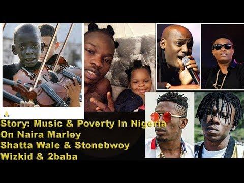 Story: Music & Poverty In Nigeria X On Naira Marley X Shatta Wale & Stonebwoy X Wizkid & 2baba