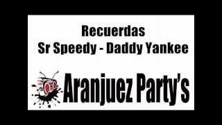 Recuerdas - Sr Speedy Daddy Yankee (Aranjuez'Partys)