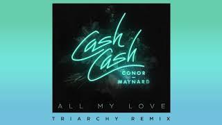 Cash Cash - All My Love (feat. Conor Maynard) [Triarchy Remix]