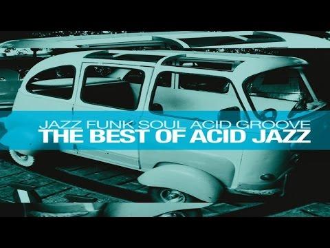 , title : 'The Best of Acid Jazz: Jazz Funk Soul Acid Groove'