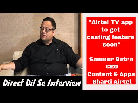 Airtel TC to get casting soon: Aitel CEO, Apps and Content