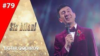 Siz bilan 79-son Botir Qodirov  (18.11.2019)