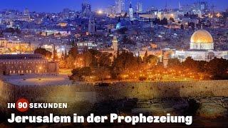 In 90 Sekunden: Jerusalem in der Prophezeiung
