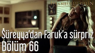 İstanbullu Gelin 66. Bölüm - Süreyya
