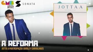 A Reforma - Jotta A (Video)