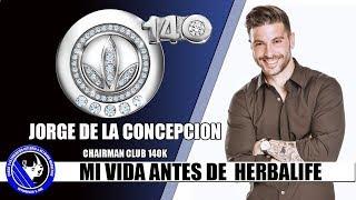 JORGE DE LA CONCEPCIÓN | MI VIDA ANTES DE HERBALIFE |  HBL TRAINING