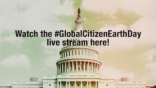 Watch Global Citizen 2015 Earth Day LIVE!!!