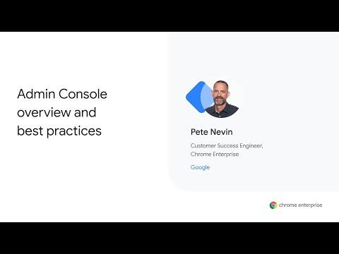 Chrome Enterprise Customer Training Series: Admin Console ...