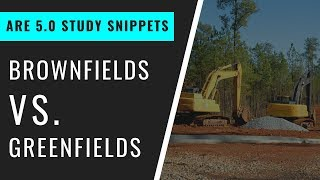 Brownfields vs. Greeenfields   Pass the ARE 5.0