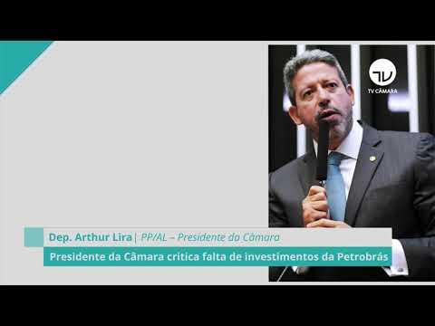 Presidente da Câmara critica falta de investimento da Petrobras - 13/10/21