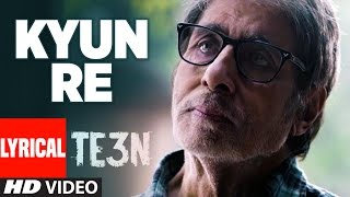 KYUN RE Lyrical Video Song | TE3N | Amitabh Bachchan