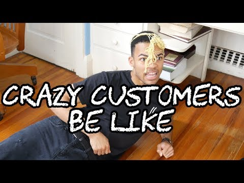 Crazy Customers Be Like