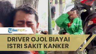 Viral Kisah Kerja Keras Driver Ojol, Biayai Istri yang sedang Sakit Kanker, Sudah Operasi 2 Kali