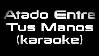 Tommy Torres, Sebastian Yatra   Atado Entre Tus Manos (karaoke)