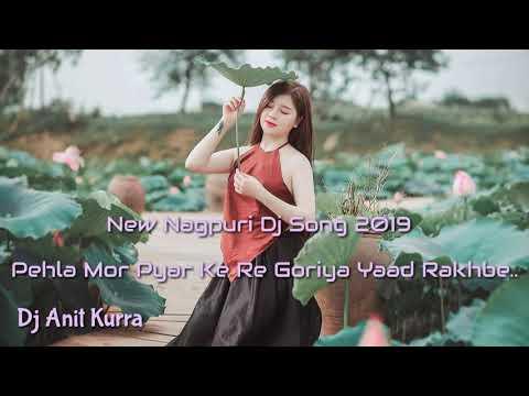 New Nagpuri Dj Song 2019 Pehla Mor Pyar Ke Re Goriya Yaad Rakhbe Dj