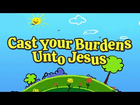 Cast Your Burdens Unto Jesus   Christian Songs For Kids